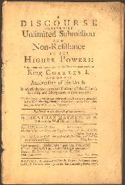 A discourse concerning unlimited submission and non-resistance to the higher powers : with some reflections on the resistance made to King Charles I.